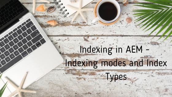 Indexing in AEM - Indexing modes and Index Types (1).png